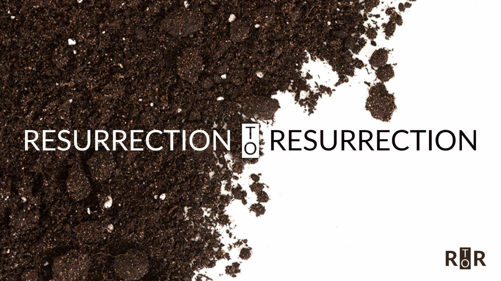 Resurrection to Resurrection